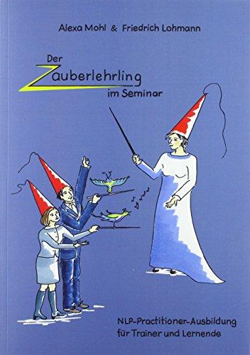 Der Zauberlehrling im Seminar: NLP-Practitioner-Ausbildung für Trainer und Lernende