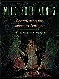 Wild Soul Runes: Reawakening the Ancestral Feminine