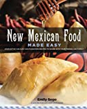 New Mexican Food Made Easy: Over 50 fun and easy southwestern recipes to share with your friends and family
