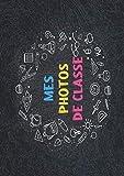 Mes Photos De Classe: Mon album de photos de classe et souvenirs d'école | 21 x 29,7 cm