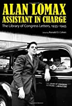 Alan Lomax, Assistant in Charge: The Library of Congress Letters, 1935-1945 (American Made Music Series)