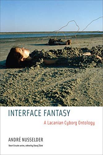 Interface Fantasy: A Lacanian Cyborg Ontology (Short Circuits) (English Edition)