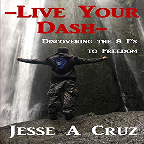 Live Your Dash: Discovering the 8 F's to Freedom Audiobook By Jesse A Cruz cover art
