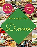 Woo Hoo! Top 50 Dinner Recipes Volume 14: The Best Dinner Cookbook that Delights Your Taste Buds (English Edition)