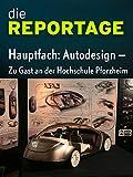 Die Reportage: Hauptfach: Autodesign - Zu Gast an der Hochschule Pforzheim