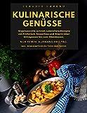 Kulinarische Genüsse: 18 genussvolle, schnell zubereitete Rezepte von Frühstück,...