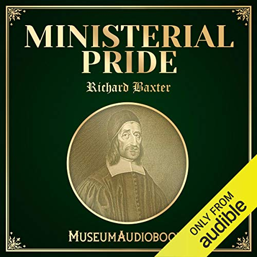 Ministerial Pride                   By:                                                                                                                                 Richard Baxter                               Narrated by:                                                                                                                                 Matt Wahl                      Length: 18 mins     Not rated yet     Overall 0.0