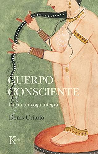 Cuerpo consciente: Hacia un yoga integral (Sabiduría perenne)