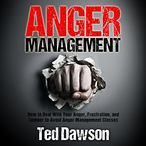 Anger Management: How to Deal with Your Anger, Frustration, and Temper to Avoid Anger Management Classes audiobook cover art