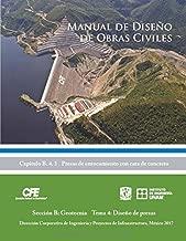 Manual de Diseño de Obras Civiles Cap. B.4.3 Presas de Enrocamiento con Cara de Concreto: Sección B: Geotecnia Tema 4: Diseño de presas (Spanish Edition)