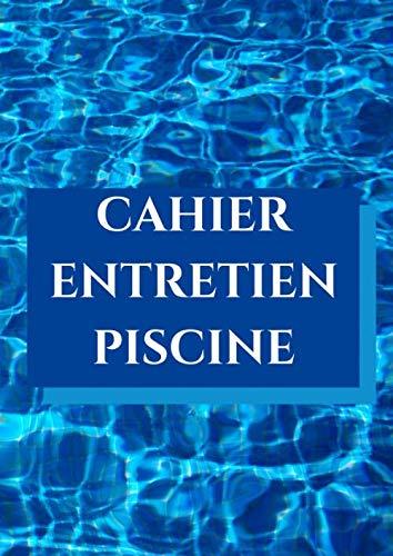 CAHIER ENTRETIEN PISCINE: Carnet sanitaire des eaux de piscine | livret suivi piscine | L'analyse de l'eau de piscine | carnet de bord | registre | 108 pages format A4