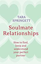 Soulmate Relationships: How to Find, Keep and Understand Your Perfect Partner