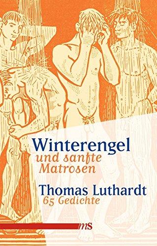 Winterengel und sanfte Matrosen: 65 Gedichte