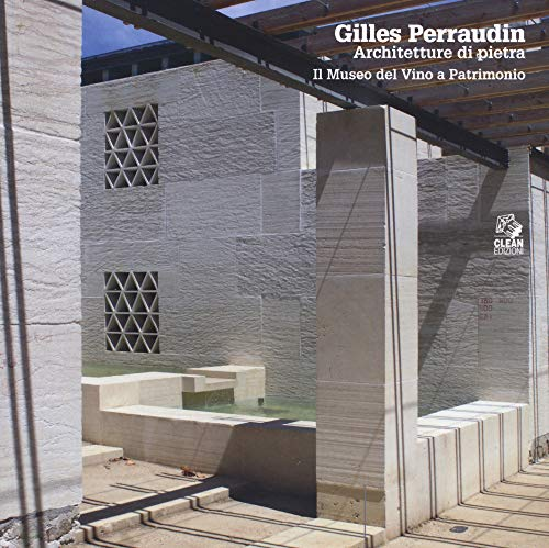 Gilles Perraudin. Architetture di pietra. Il Museo del Vino a Patrimonio. Ediz. illustrata