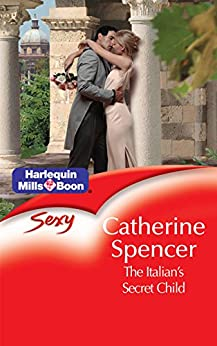 The Italian's Secret Child (Mistresses Who Marry) by [Catherine Spencer]