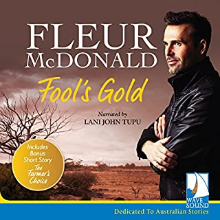 Fool's Gold                   By:                                                                                                                                 Fleur McDonald                               Narrated by:                                                                                                                                 Lani John Tupu                      Length: 8 hrs and 52 mins     10 ratings     Overall 4.0