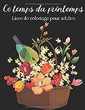 Le temps du printemps - Livre de coloriage pour adultes: 20 beaux dessins de coloriage uniques et détaillés sur le thème du printemps (bouquets de ... art thérapie, relaxation et anti stress.