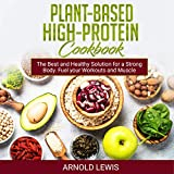 Plant-Based High-Protein Cookbook: Delicious Recipes: The Best and Healthy Solution for a Strong Body. Fuel Your Workouts and Muscle Growth