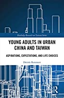 Young Adults in Urban China and Taiwan: Aspirations, Expectations, and Life Choices (Routledge Research on Taiwan Series)
