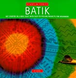 Batik: Get Started in a New Craft With Easy-To-Follow Projects for Beginners