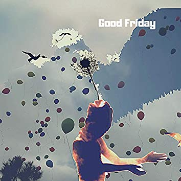 Good Friday (Let It Go)