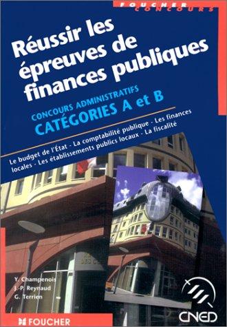 Réussir les épreuves de finances publiques : Concours administratifs, catégories A et B, le budget de l'État, la comptabilité publique, les finances ... établissements publiques locaux, la fiscalité