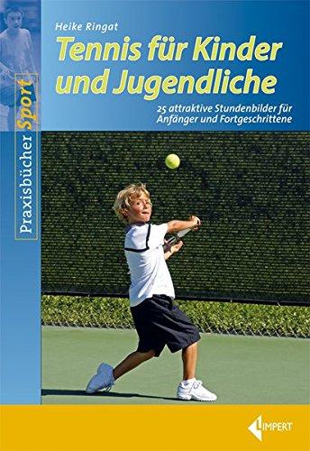 Tennis für Kinder und Jugendliche: 25 attraktive Stundenbilder für Anfänger und Fortgeschrittene: 25 attraktive Stundenbilder fr Anfnger und Fortgeschrittene