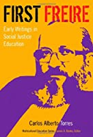 First Freire: Early Writings in Social Justice Education (Multicultural Education Series)