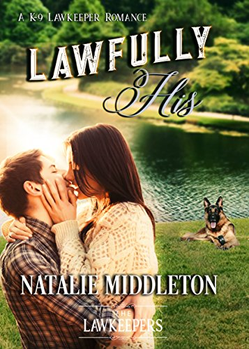 Lawfully His: Inspirational Christian Contemporary (A K-9 Lawkeeper Romance)