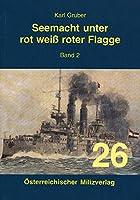 Seemacht unter rot-weiss-roter Flagge Band 2: K.u.K. Kriegsmarine