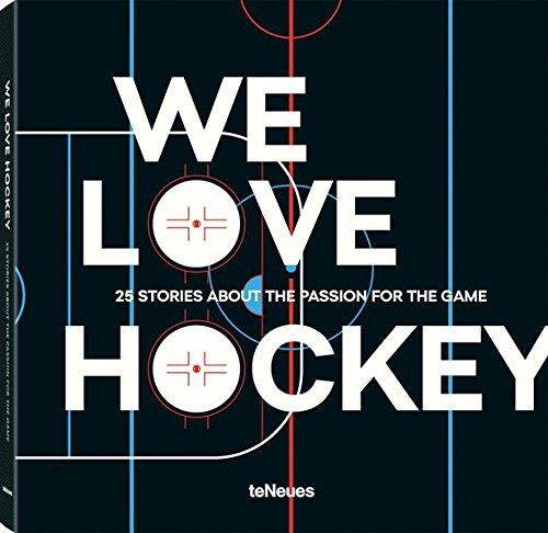 We Love Hockey, Ein Buch über Eishockeyliebhaber für Eishockeyliebhaber - 25 Stories, die Eishockey von seiner menschlichen, emotionalen, ... 25 Stories about the Passion for the Game