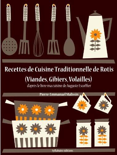 Recettes de Cuisine Traditionnelle de Rotis (Viandes, Gibiers, Volailles) (Les recettes d'Auguste Escoffier t. 22)