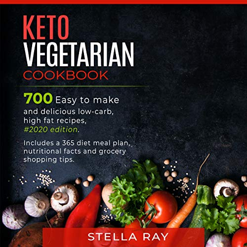 Keto Vegetarian Cookbook: 700 Easy to Make and Delicious Low-Carb, High Fat Recipes, #2020 Edition. Audiobook By Stella Ray cover art