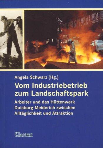 Vom Industriebetrieb zum Landschaftspark. Arbeiter und das Hüttenwerk Duisburg-Meiderich zwischen Alltäglichkeit und Attraktion