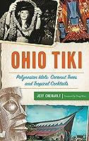 Ohio Tiki: Polynesian Idols, Coconut Trees and Tropical Cocktails