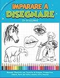 IMPARARE A DISEGNARE IN 30 GIORNI: Manuale Illustrato con Tecniche di Disegno, Prospettive...