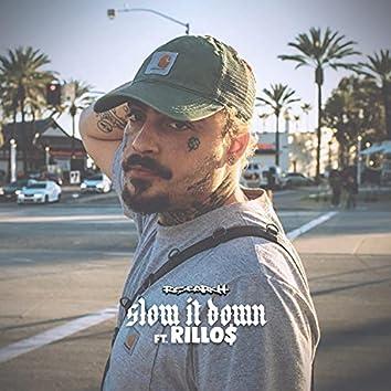 Slow It Down (feat. Rillo$)