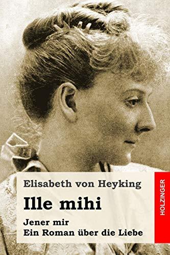 Ille mihi: Jener mir. Ein Roman über die Liebe