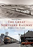 The Great Northern Railway Through Time (America Through Time) - Dale Peterka