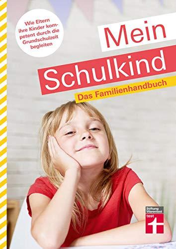 Mein Schulkind: Ratgeber rund um die Schule - Entwicklung, Einschulung & Umgang mit Problemen: Das Familienhandbuch. Wie Eltern ihre Kinder kompetent durch die Grundschulzeit begleiten
