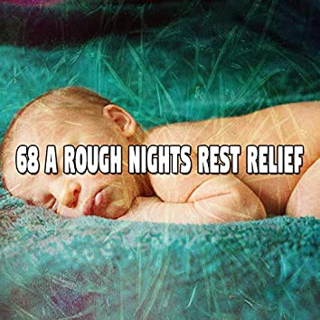 68 A Rough Nights Rest Relief