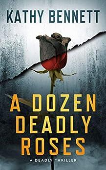 A Dozen Deadly Roses: A Riveting Crime Novel (A Deadly Thriller) by [Kathy Bennett]