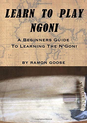 Learn To Play Ngoni: A Beginniners Guide to Learning the N'goni