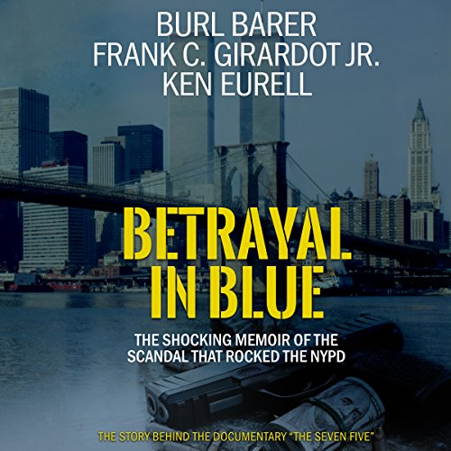Betrayal in Blue     The Shocking Memoir of the Scandal That Rocked the NYPD              By:                                                                                                                                 Burl Barer,                                                                                        Frank C. Girardot Jr.,                                                                                        Ken Eurell                               Narrated by:                                                                                                                                 Kevin Pierce,                                                                                        Burl Barer                      Length: 6 hrs and 29 mins     100 ratings     Overall 4.3