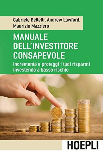 Manuale dell investitore consapevole: Incrementa e proteggi i tuoi risparmi investendo a basso rischio