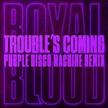 Trouble's Coming (Purple Disco Machine Remix)