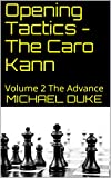Opening Tactics - The Caro Kann: Volume 2 The Advance-Duke, Michael