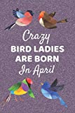 Crazy Bird Ladies Are Born in April: BIRD LOVER gifts: This Bird Notebook Bird Journal has an eye catching cover. It is 6x9in with 120 lined ruled ... Lovers. Bird Gifts for Mom. Crazy Bird Lady.