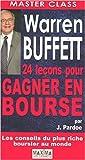Warren Buffett 24 Lecons pour Gagner en Bourse de James Pardoe,Anna Clercq-Roques (Traduction) ( 10 octobre 2007 ) - 10/10/2007
