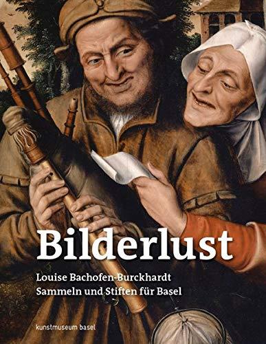 Bilderlust. Louise Bachofen-Burckhardt – Sammeln und Stiften für Basel